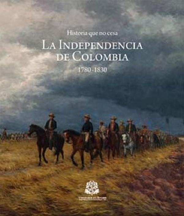 Historia que no cesa. La independencia de Colombia (1780-1830)