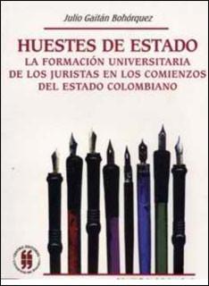 Huestes de Estado. La formación universitaria de los juristas en los comienzos del Estado colombiano