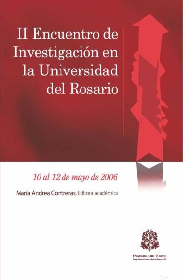 II Encuentro de Investigación Universidad del Rosario. Mayo 10 al 12 de 2006