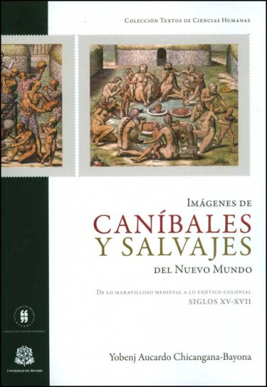Imágenes de Caníbales y salvajes del nuevo mundo: de lo maravilloso medieval a lo exótico colonial siglos XV-XVII