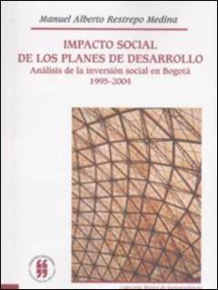 Impacto social de los planes de desarrollo. Análisis de la inversión social en Bogotá (1995-2004)