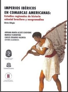 Imperios ibéricos en comarcas americanas: estudios regionales de historia colonial brasilera y neogranadina