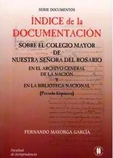 Índice de la documentación sobre el Colegio Mayor de Nuestra Señora del Rosario en el Archivo General de la Nación y en la Biblioteca Nacional (Periodo Hispánico)