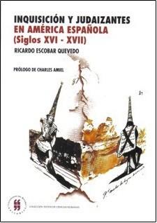 Inquisición y judaizantes en América española (siglos XVI - XVII)