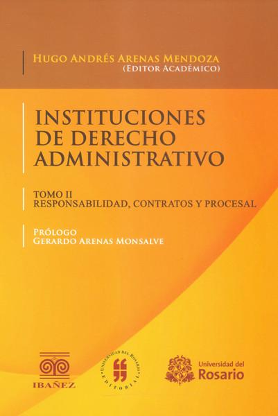 Instituciones de derecho administrativo. (Tomo II) responsabilidad, contratos y procesal