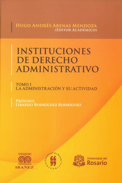Instituciones de derecho administrativo. (Tomo I) la administración y su actividad