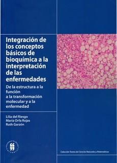 Integración de los conceptos básicos de bioquímica a la interpretación de las enfermedades. De la estructura a la función a la transformación molecular y a la enfermedad