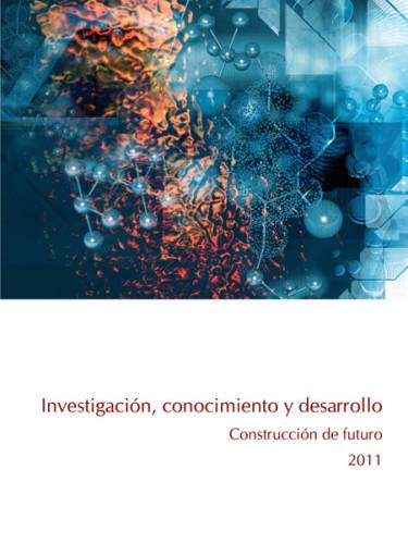 Investigación, conocimiento y desarrollo. Construcción de futuro 2011
