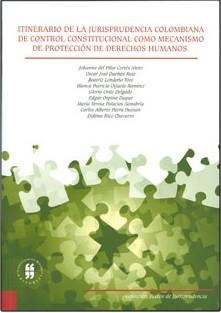 Itinerario de la Jurisprudencia colombiana de control constitucional como mecanismo de protección de derechos humanos