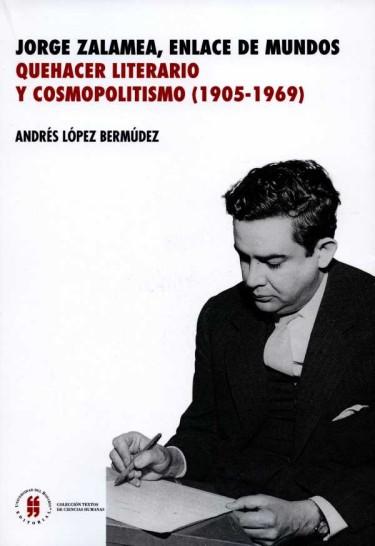 Jorge Zalamea, enlace de dos mundos. Quehacer literario y cosmopolitismo(1905-1969)