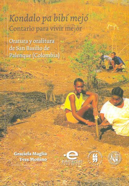 Kondalo pa bibí mejó. Contarlo para vivir mejor. Oratura y oralitura de San Basilio de Palenque (Colombia)
