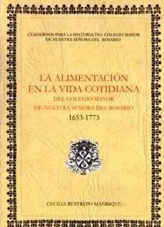 La alimentación en la vida cotidiana del Colegio Mayor de Nuestra Señora del Rosario. (1653 - 1773)