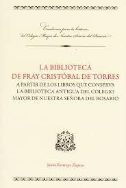 La biblioteca de Fray Cristóbal de Torres. A partir de los libros que conserva la biblioteca antigua del Colegio Mayor de Nuestra Señora del Señora del Rosario