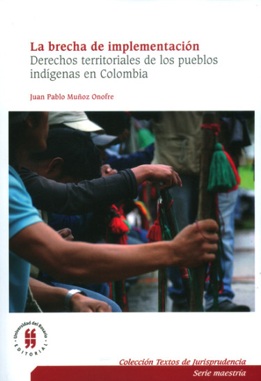 La brecha de implementación de los derechos territoriales de los pueblos indígenas en Colombia