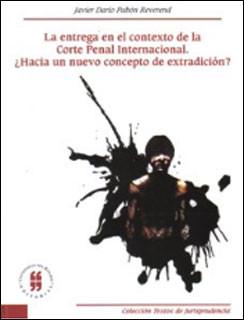 La entrega en el contexto de la Corte Penal Internacional. ¿Hacia un nuevo concepto de extradición?