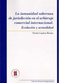 La inmunidad soberana de jurisdicción en el arbitraje comercial internacional. Evolución y actualidad