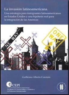 La invasión latinoamericana. Una estrategia para inmigrantes latinoamericanos en Estados Unidos y una hipótesis real para la integración de las Américas