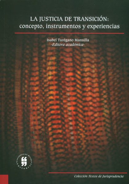 La justicia de transición: concepto, instrumentos y experiencias