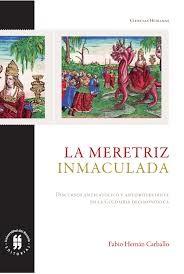 La meretriz inmaculada. Discursos anticatólico y antiprotestante en la Colombia decimonónica