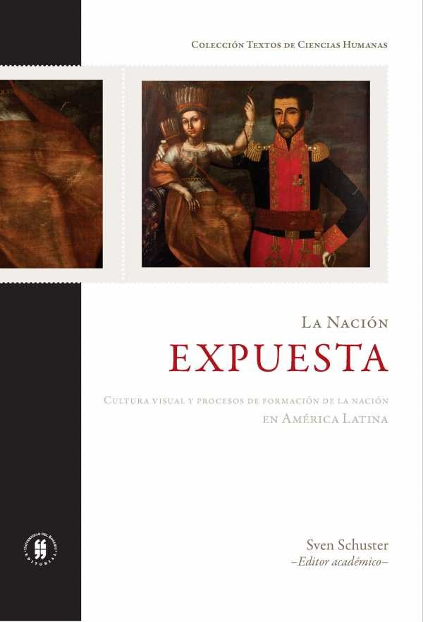 La nación expuesta. Cultura visual y procesos de formación de la nación en América Latina