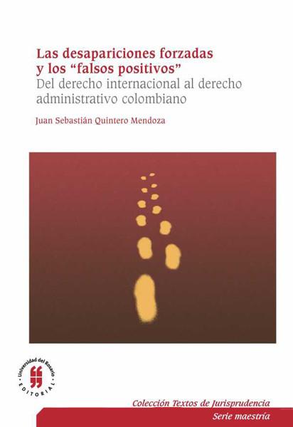 Las desapariciones forzadas y los falsos positivos. Del derecho internacional al derecho administrativo colombiano