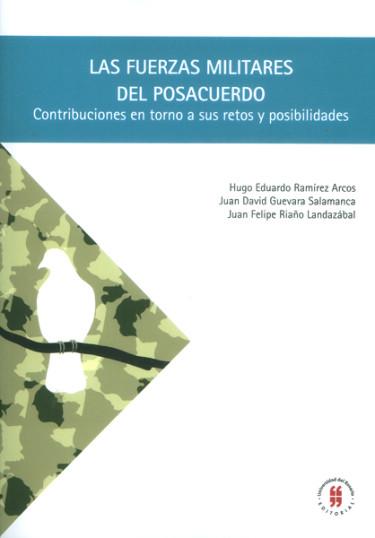 Las Fuerzas Militares del posacuerdo. Contribuciones en torno a sus retos y posibilidades