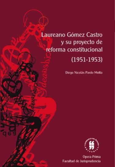 Laureano Gómez Castro y su proyecto de reforma constitucional (1951-1953)