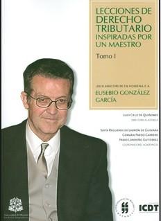 Lecciones de derecho tributario inspiradas por un maestro. Liber Amicorum en homenaje a Eusebio González García. Tomo I