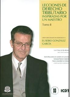 Lecciones de derecho tributario inspiradas por un maestro. Liber Amicorum en homenaje a Eusebio González García. Tomo II