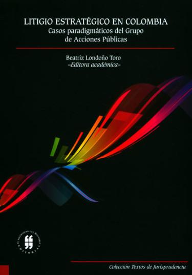 Litigio estratégico en Colombia. Casos paradigmáticos del Grupo de Acciones Públicas