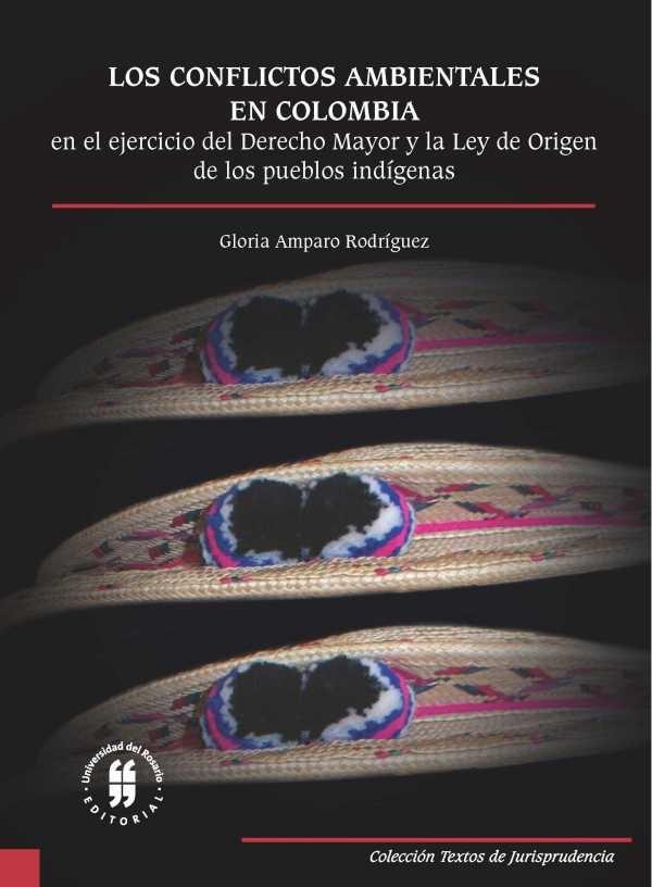 Los conflictos ambientales en Colombia. En el ejercicio del Derecho Mayor y la Ley de origen de los pueblos indígenas