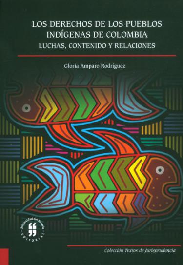 Los derechos de los pueblos indígenas de Colombia. Luchas, contenido y relaciones