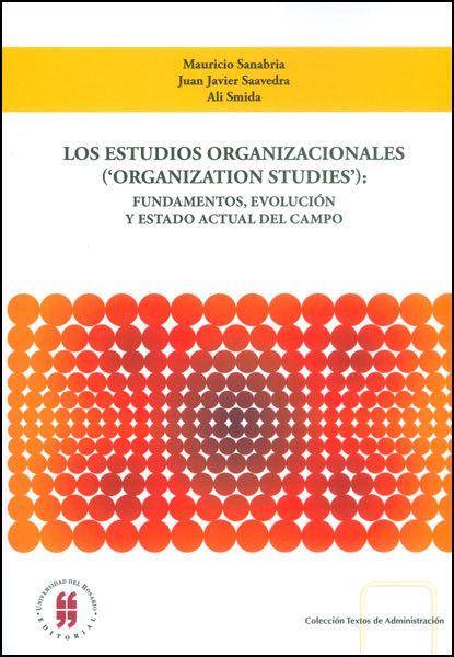 Los estudios organizacionales ('Organization studies'). Fundamentos, evolución y estado actual del campo