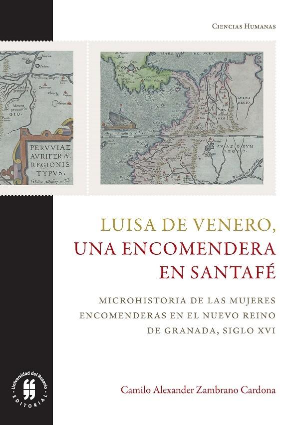 Luisa de Venero, una encomendera en Santafé. Microhistoria de las mujeres encomenderas en el Nuevo Reino de Granada. Siglo XVI
