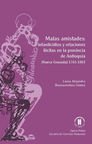 Malas amistades: infanticidios y relaciones ilícitas en la provincia de Antioquia. (Nueva Granada) (1765-1803)