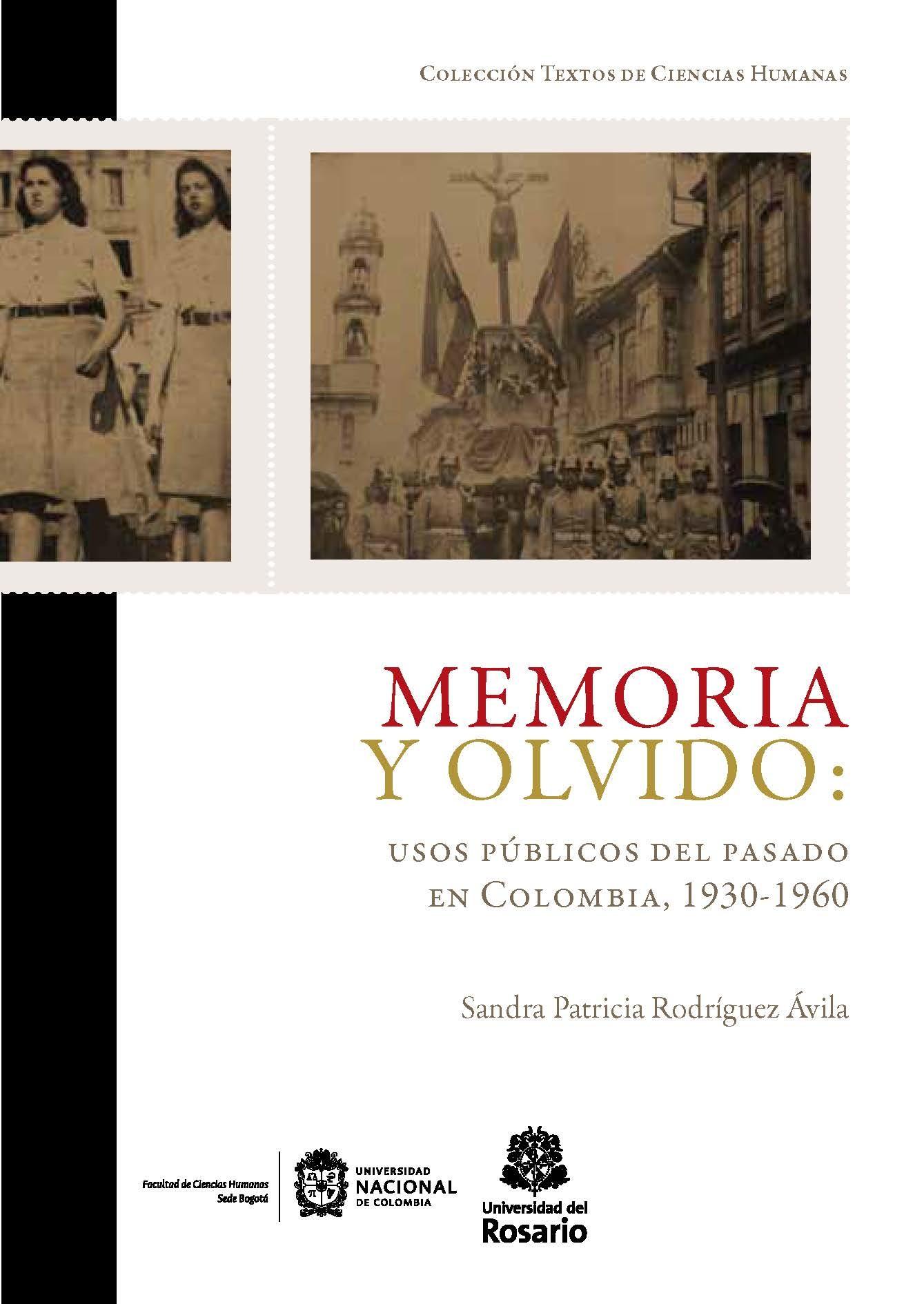Memoria y olvido: usos públicos del pasado en Colombia, (1930-1960)