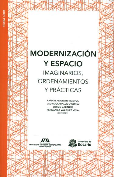 Modernización y espacio. Imaginarios, ordenamientos y prácticas