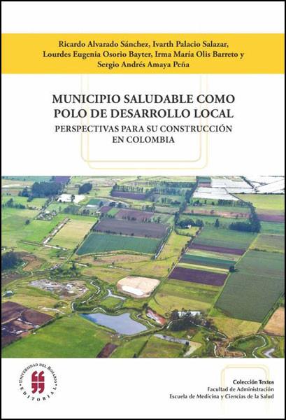 Municipio saludable como polo de desarrollo local: perspectivas para su construcción en Colombia