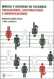 Música y sociedad en Colombia. Traslaciones, legitimaciones e identificaciones