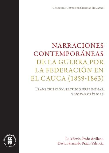 Narraciones contemporáneas de la guerra por la Federación en el Cauca (1859- 1863). Transcripción, estudio preliminar y notas críticas