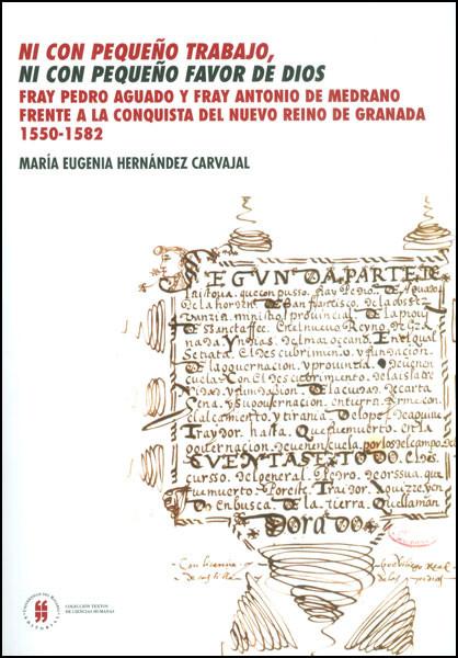 Ni con pequeño trabajo, ni con pequeño favor de Dios. Fray Pedro Aguado y Fray Antonio de Medrano frente a la conquista del Nuevo reino de Granada 1550-1582
