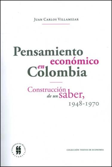 Pensamiento económico en Colombia. Construcción de un saber, (1948-1970)