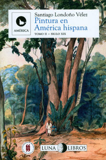 Pintura en América hispana: siglos XVI al XX. Tomo II
