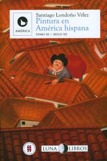 Pintura en América hispana: siglos XVI al XX. Tomo III