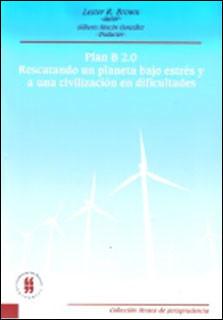 Plan B 2.0. Rescatando un planeta bajo estrés y a una civilización en dificultades