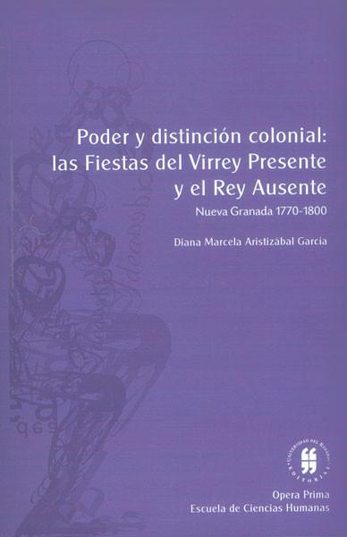 Poder y distinción colonial: las fiestas del Virrey Presente y el Rey Ausente. Nueva Granada (1770 - 1800)