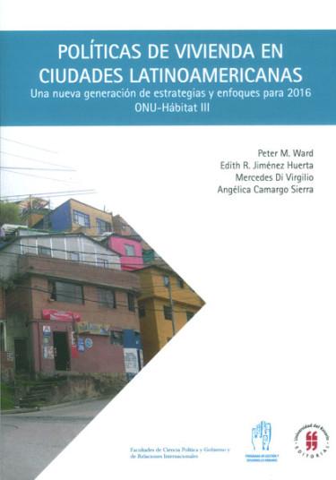 Políticas de vivienda en ciudades latinoamericanas. Una nueva generación de estrategias y enfoques para 2016. ONU-Hábitat III