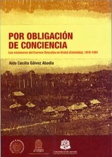 Por obligación de conciencia. Los misioneros del Carmen Descalzo en Urabá (Colombia), (1918-1941)