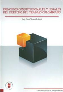 Principios constitucionales y legales del derecho del trabajo colombiano