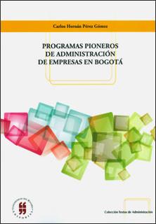 Programas pioneros de administración de empresas en Bogotá. Una contribución educativa para el desarrollo empresarial colombiano